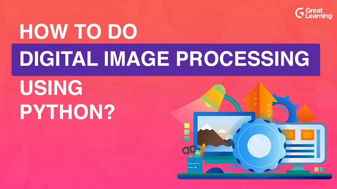 How to do Digital Image Processing using Python | What is Digital Image Processing