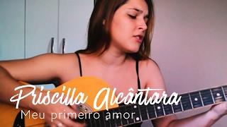 Baixar Priscilla Alcântara - Meu primeiro amor (Aline Oliveira Cover)