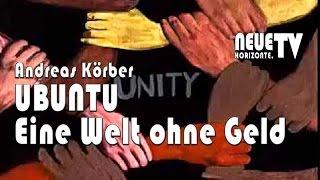 UBUNTU - Eine Welt ohne Geld - Andreas Körber