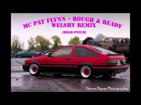 MC PAT FLYNN - Rough & Ready (Welshy High Pitch Remix)
