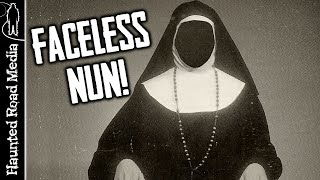 Faceless Nun Ghost Stories and Hauntings!