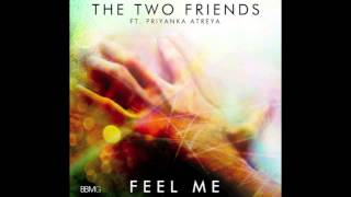 Feel Me (Original Mix) - Two Friends ft. Priyanka Atreya