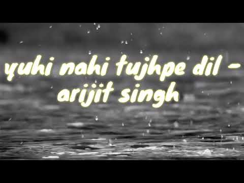 Yuhi Nahi Tujh Pe Dil - Arijit Singh