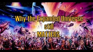 Star Wars: Why the Expanded Universe still MATTERS