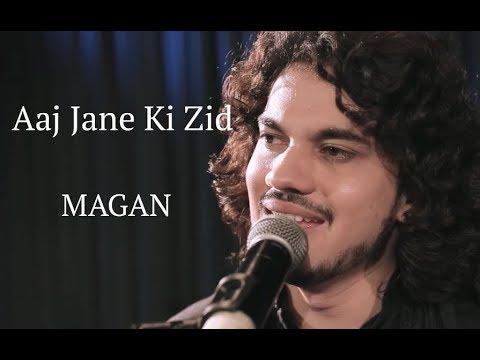 Aaj Jane Ki Zid Na Karo | Latest Cover | MAGAN |