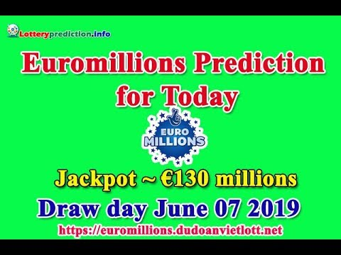 Euromillions Prediction For Friday 07 June 2019 €130 Millions