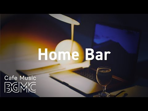 Home Bar: Relaxing Lounge Bar Jazz Playlist - Smooth & Exquisite Jazz at Home