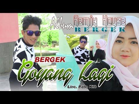 BERGEK  -  GOYANG LAGI  ( Album House Mix Bergek )