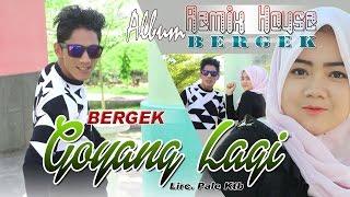 Video BERGEK  -  GOYANG LAGI  ( Album House Mix Bergek ) download MP3, 3GP, MP4, WEBM, AVI, FLV November 2017
