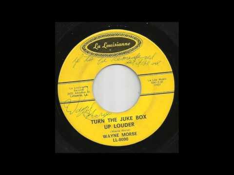 Wayne Morse - Turn The Juke Box Up Louder