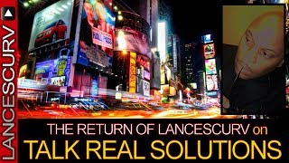 The Return Of LanceScurv On TALK REAL SOLUTIONS! - The LanceScurv Show