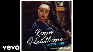 Koryn Hawthorne - Unstoppable ft. Yella Beezy
