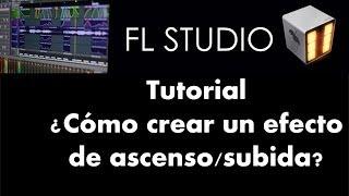 Cómo hacer un efecto de ascenso/rise up completo- Tutorial - FL Studio 11