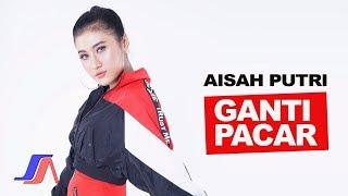 Aisah Putri - Ganti Pacar (Official Music Video)