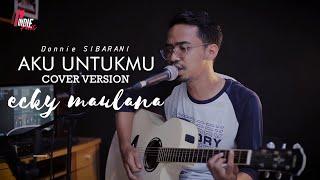 Aku untukmu - Donnie Sibarani   Cover by Ecky Maulana