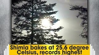 shimla bakes at 25 6 degree celsius records highest temperature in 7 years ani news
