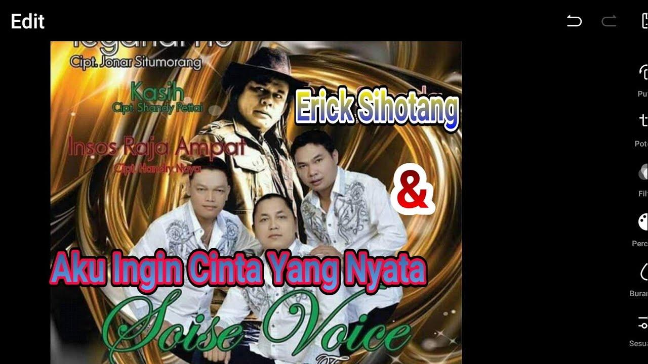 Aku Ingin Cinta Yang Nyata Soise Voice Feat Erick S Sihotang