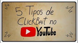 5 TIPOS DE CLICKBAIT NO YOUTUBE