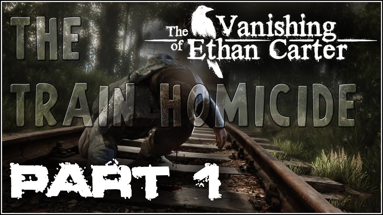 Let S Play The Vanishing Of Ethan Carter Part 1 The Train Homicide Youtube