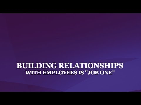 "Building Relationships with Employees is ""Job One"""