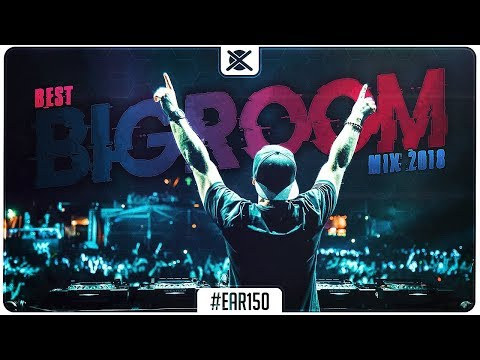 Best Bigroom Mix 2018 🔥 | Sick EDM Bigroom Drops | EAR #150