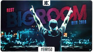 Best Bigroom Mix 2018 🔥   Sick EDM Bigroom Drops   EAR #150