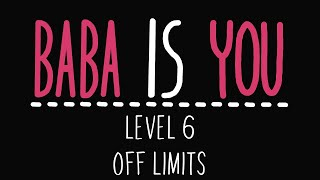 Baba Is You - Level 6 - Off limits - Solution