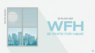 White Music Playilst | WHITE FOR HOME