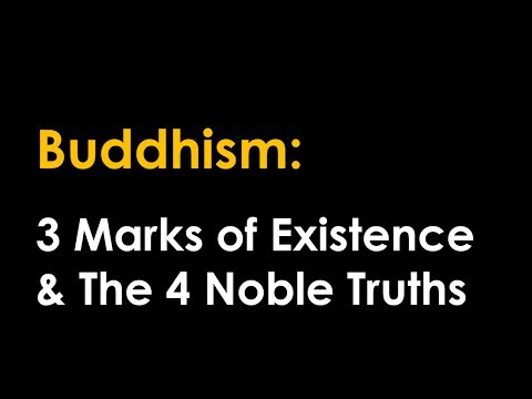 Buddhism: The 3 Marks of Existence & The Four Noble Truths