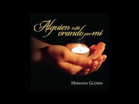 Alguien está orando por mí Album completo - HERMANA GLENDA OFICIAL