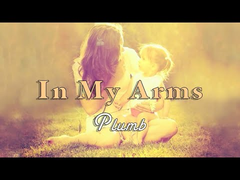 In My Arms - Plumb - with Lyrics