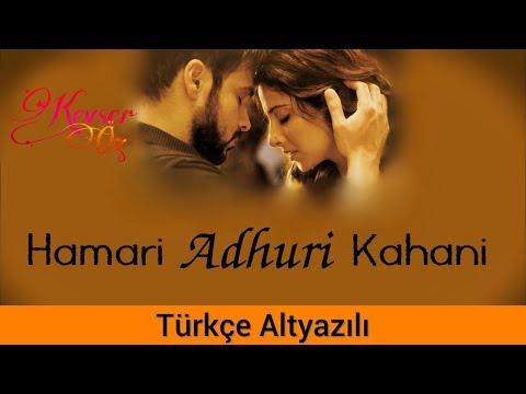 Hamari Adhuri Kahani - Türkçe Altyazılı | Ah Kalbim | Arijit Singh