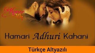 Hamari Adhuri Kahani - Türkçe Altyazılı   Sev Yeter   Ah Kalbim   Arijit Singh