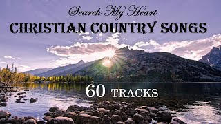 60 TRACKS Christian Country Songs - Search My Heart by Lifebreakthrough