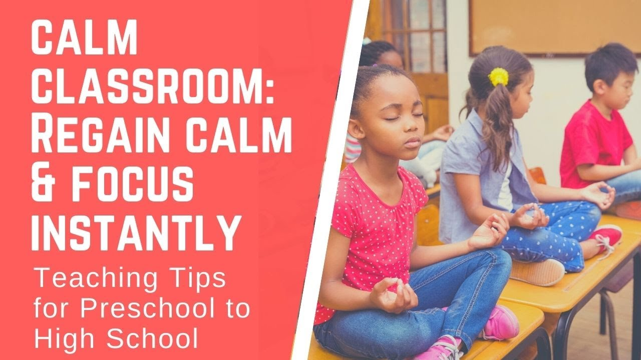 Calm Classrooms: Getting Kids & Teens Calm and Focused for Learning - My Number One Tip