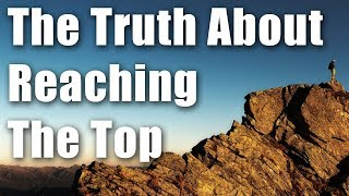 The Truth About Reaching The Top That No One Talks About