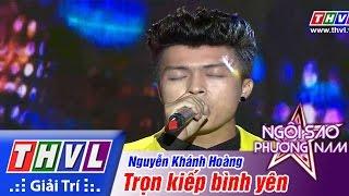 THVL | Ngôi sao phương Nam 2015 - Tập 7: Trọn kiếp bình yên - Nguyễn Khánh Hoàng