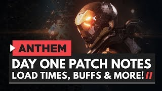 ANTHEM | Day One Patch Notes - Loading Times, Bug Fixes, Buffs & More!