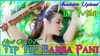 Tip Tip Barsa Pani  Hindi Old DJ Song   DJ Mihir Santari