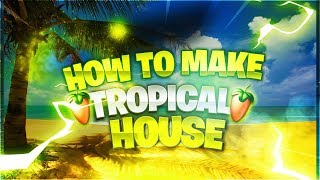 FL Studio | How To Make Tropical House