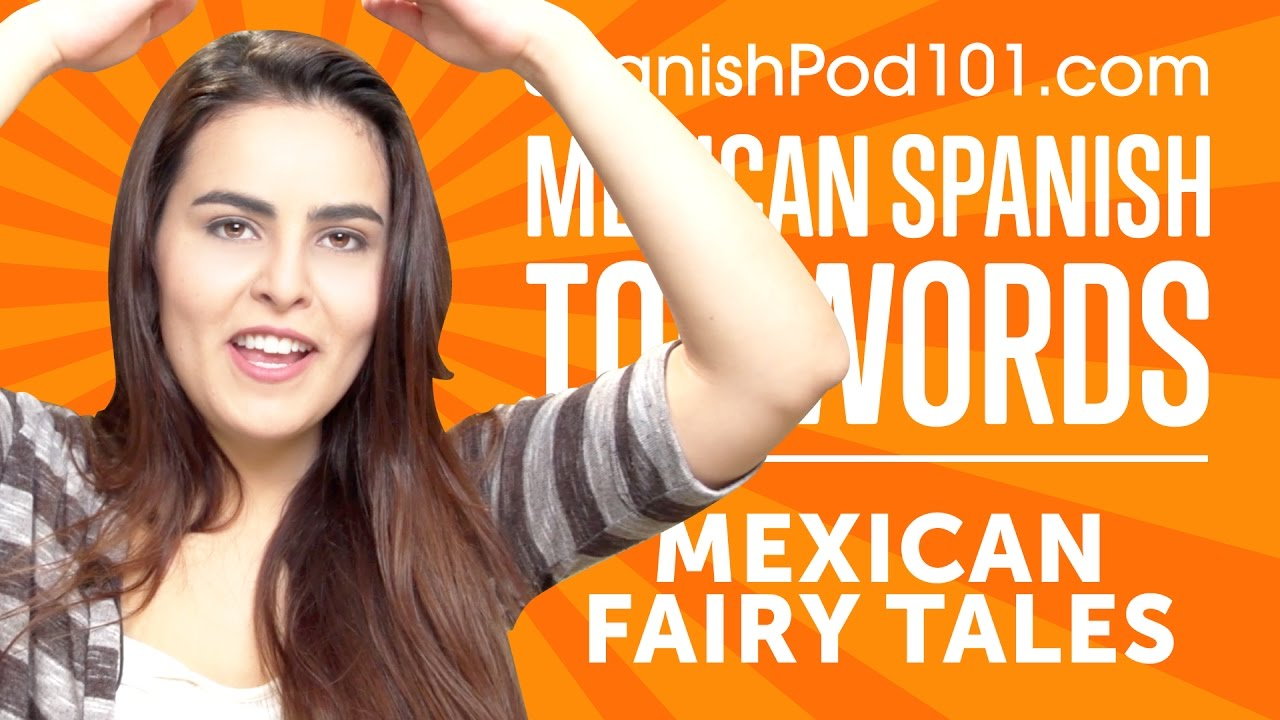 Learn the Top 6 Mexican Spanish Fairy Tale Words
