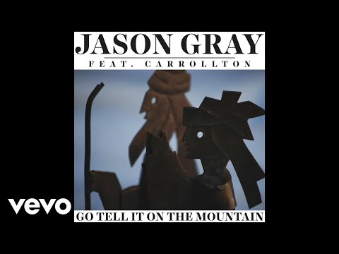 Jason Gray - Go Tell It On The Mountain (Audio) ft. Carrollton