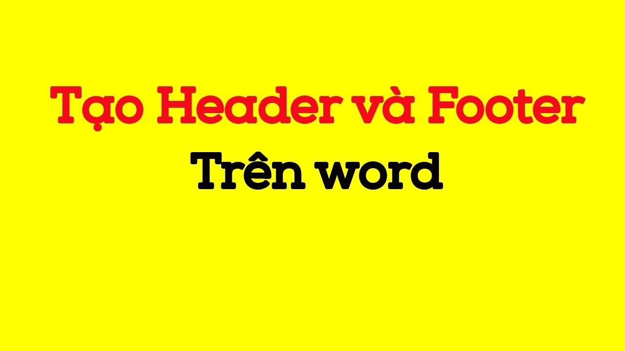 Tạo Header và Footer trên word