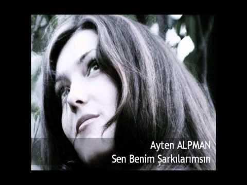 Ayten Alpman - Sen Benim Şarkılarımsın