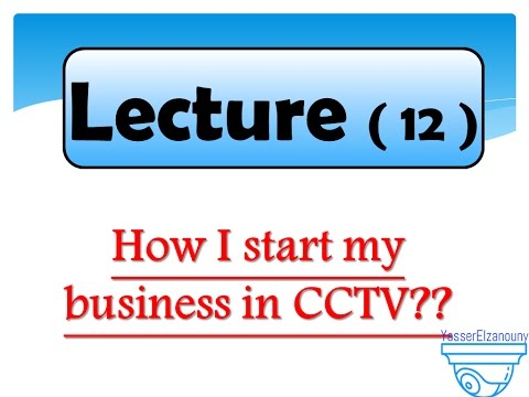 12- How to start your business in CCTV