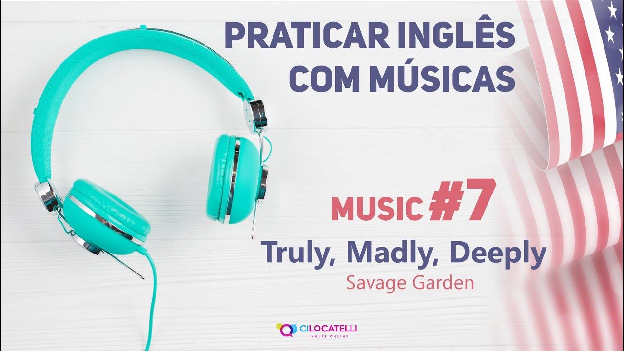 Praticar Inglês com músicas - TRULY, MADLY, DEEPLY #7