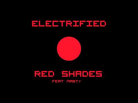 Electrified -  Red Shades (feat. Nasty from Red Shades)