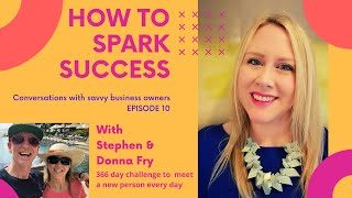 How to Spark Success - Episode 10 - Stephen & Donna Fry