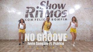 Baixar No Groove - Ivete Sangalo ft. Psirico - Show Ritmos - Coreografia - Hit do verão 2018