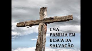 Uma Família em Busca da Salvação - Rev. Robson Siqueira